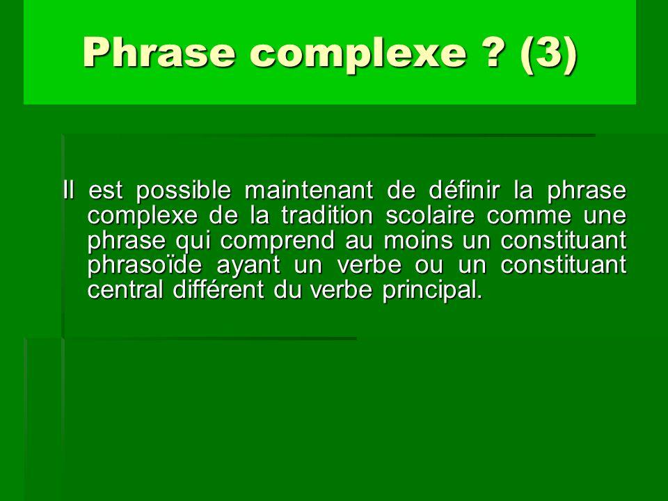 Il est possible maintenant de définir la phrase complexe de la tradition scolaire comme une phrase qui comprend au moins un constituant phrasoïde ayan