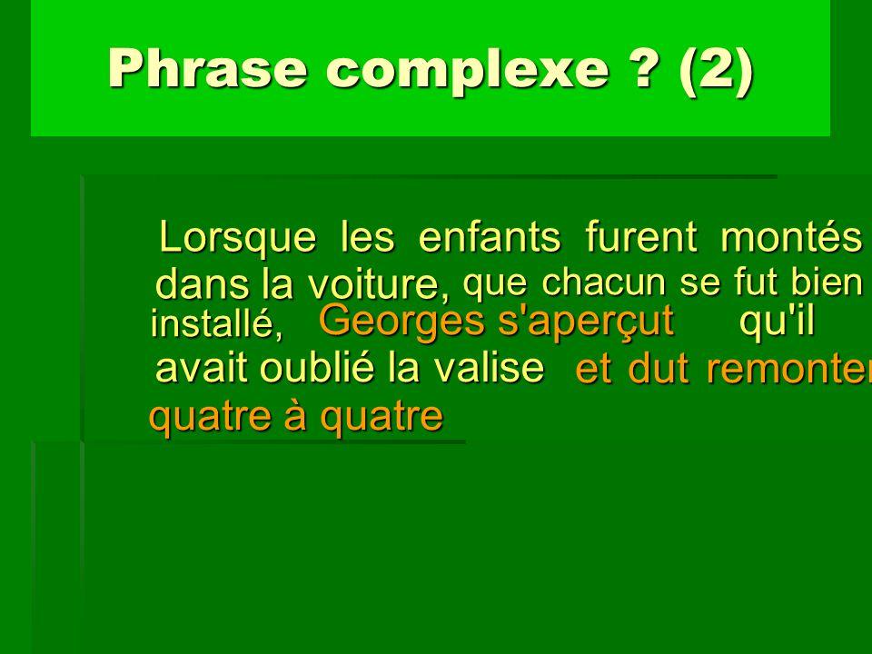 que chacun se fut bien installé, Phrase complexe ? (2) Lorsque les enfants furent montés dans la voiture, Georges s'aperçut qu'il avait oublié la vali