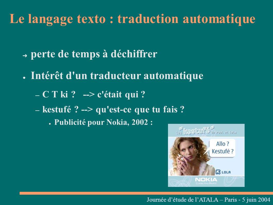 Journées linguistiques du Centre L. Tesnière – 05 et 06 mars 2004 perte de temps à déchiffrer Intérêt d'un traducteur automatique – C T ki ? --> c'éta