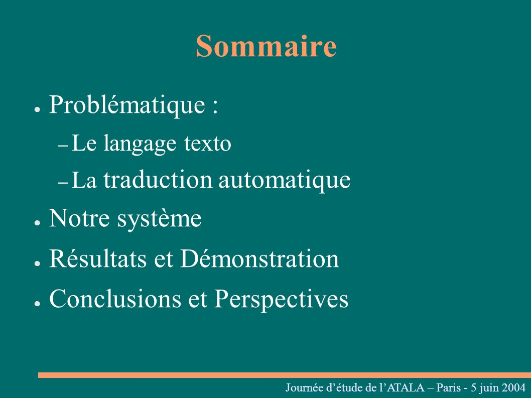 Sommaire Problématique : – Le langage texto – La traduction automatique Notre système Résultats et Démonstration Conclusions et Perspectives Journées
