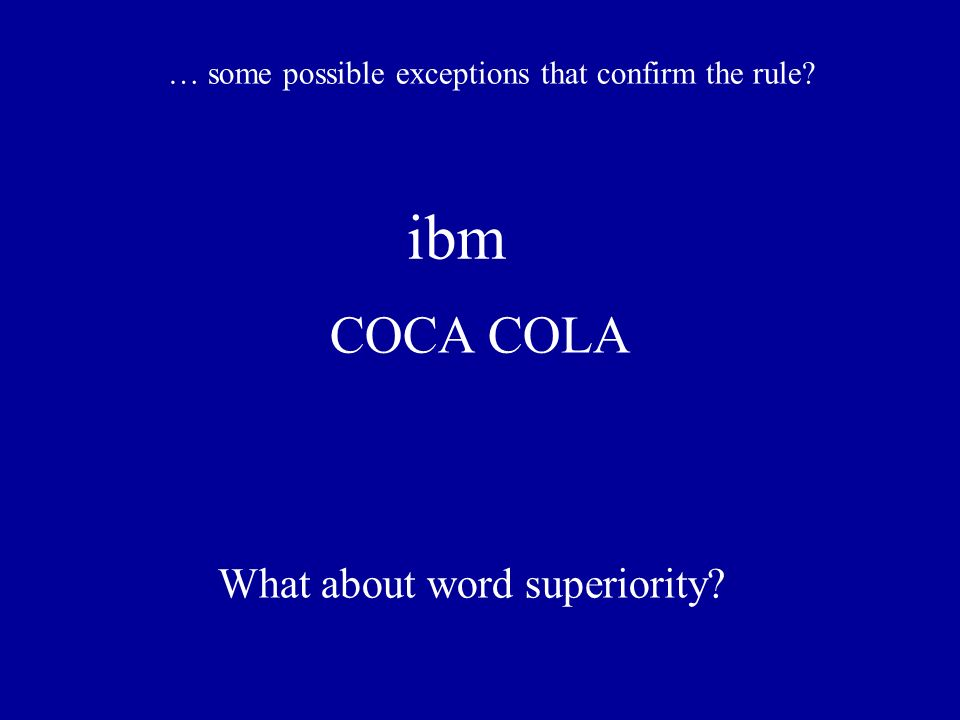 ibm COCA COLA … some possible exceptions that confirm the rule What about word superiority