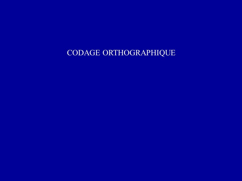 CODAGE ORTHOGRAPHIQUE