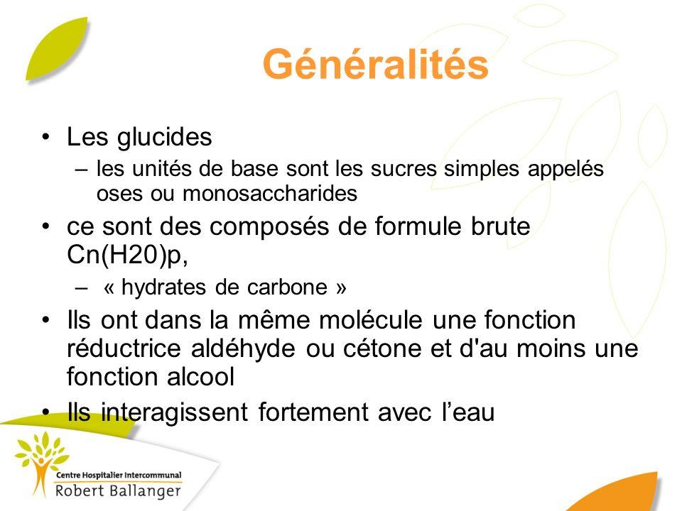 Généralités Les glucides –les unités de base sont les sucres simples appelés oses ou monosaccharides ce sont des composés de formule brute Cn(H20)p, –