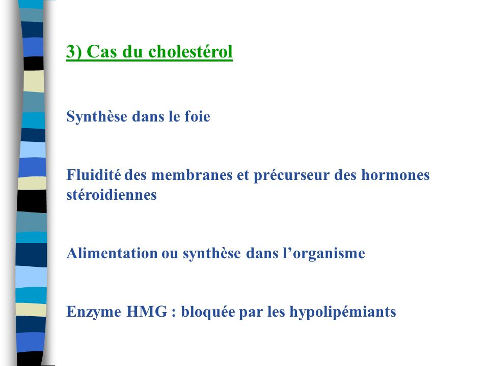 3) Cas du cholestérol Synthèse dans le foie Fluidité des membranes et précurseur des hormones stéroidiennes Alimentation ou synthèse dans lorganisme E