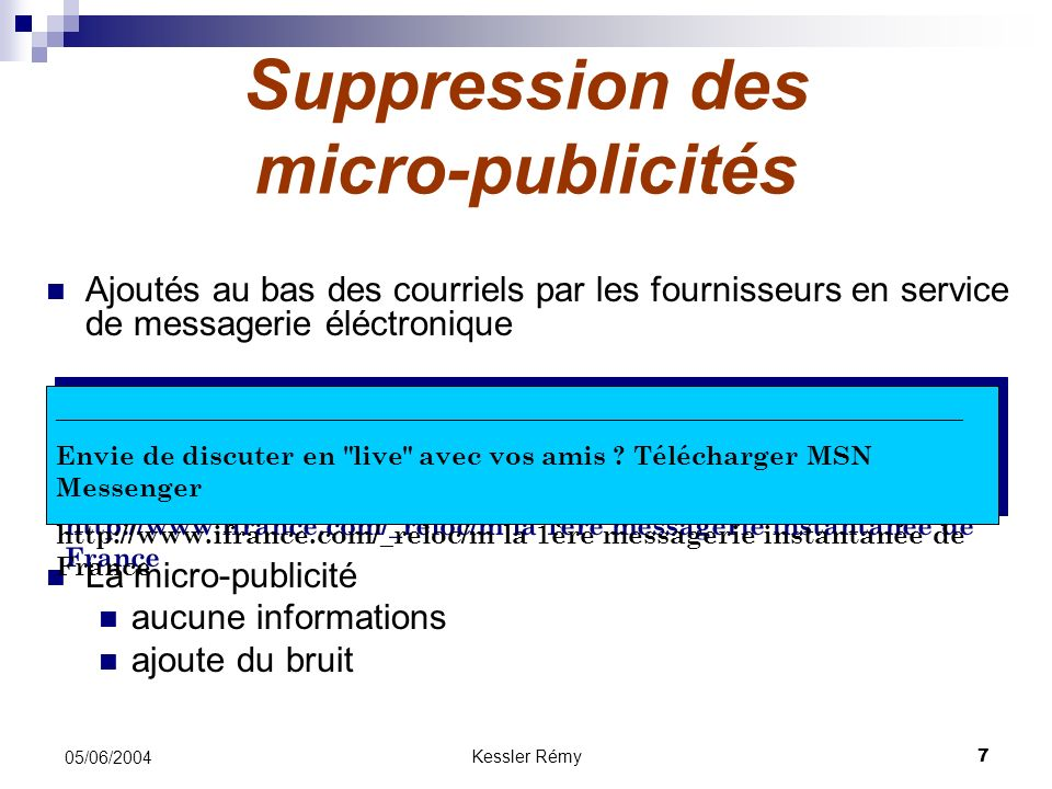 Kessler Rémy7 05/06/2004 Suppression des micro-publicités Ajoutés au bas des courriels par les fournisseurs en service de messagerie éléctronique La m