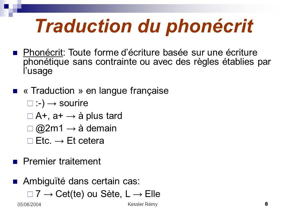 Kessler Rémy8 05/06/2004 Traduction du phonécrit Phonécrit: Toute forme décriture basée sur une écriture phonétique sans contrainte ou avec des règles