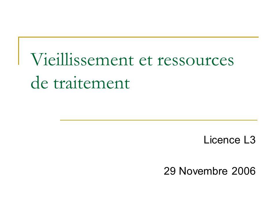 Vieillissement et ressources de traitement Licence L3 29 Novembre 2006