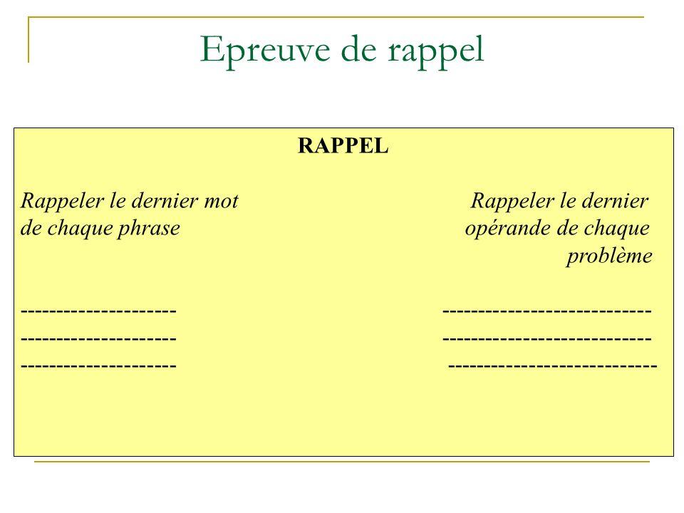 Epreuve de rappel RAPPEL Rappeler le dernier mot Rappeler le dernier de chaque phrase opérande de chaque problème --------------------- --------------