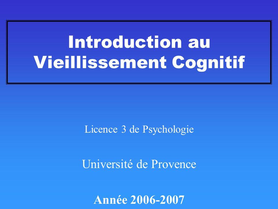 Introduction au Vieillissement Cognitif Licence 3 de Psychologie Université de Provence Année 2006-2007