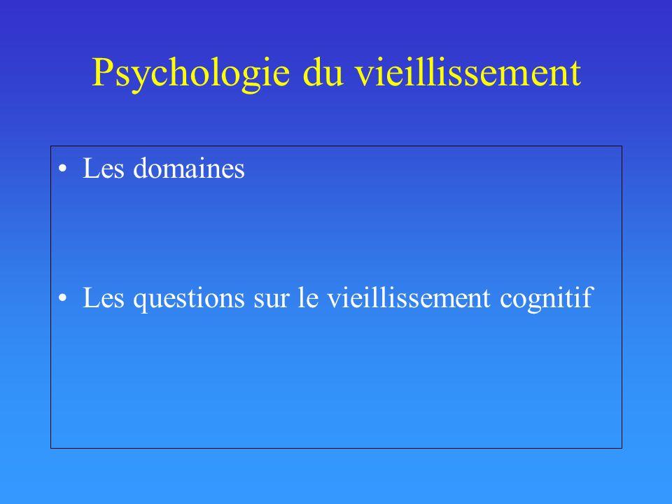 Psychologie du vieillissement Les domaines Les questions sur le vieillissement cognitif