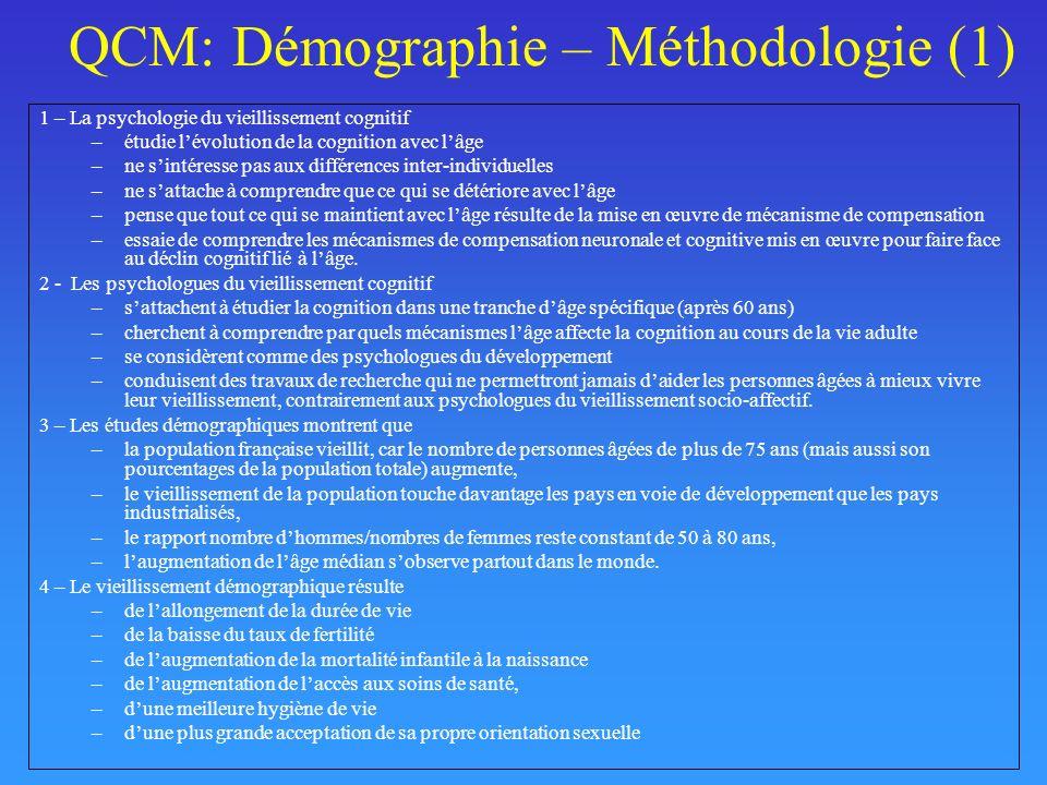 QCM: Démographie – Méthodologie (1) 1 – La psychologie du vieillissement cognitif –étudie lévolution de la cognition avec lâge –ne sintéresse pas aux