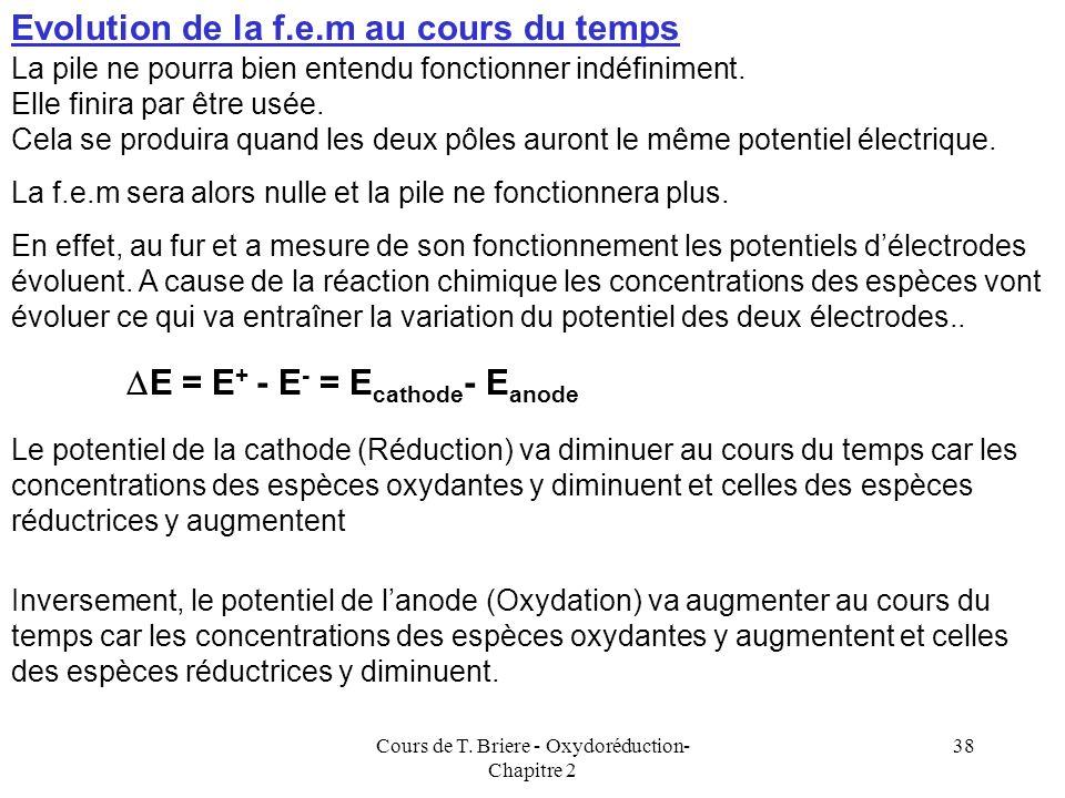 Cours de T. Briere - Oxydoréduction- Chapitre 2 37 Anode Cathode Pb Pb 2+ + 2 e - Fe 3+ + e - Fe 2+ OxydationRéduction « Production délectrons »« Cons