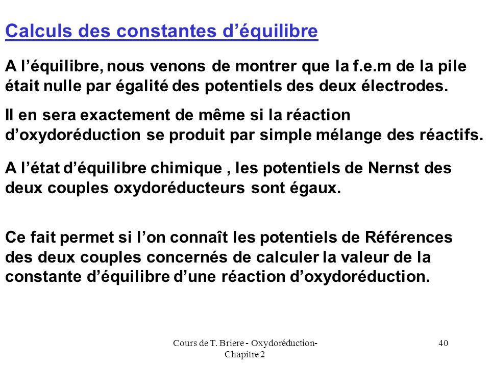 Cours de T. Briere - Oxydoréduction- Chapitre 2 39 Cathode : Réduction Ox + e - Red E C = E 0 + 0,06 log [Ox] /[Red] [Ox] [Red] E cathode Anode : Oxyd
