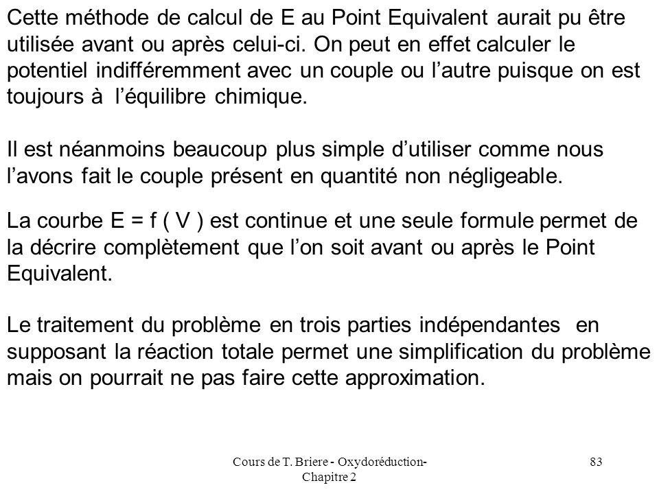 Cours de T. Briere - Oxydoréduction- Chapitre 2 82 B 4+ + 2 A 2+ B 2+ + 2 A 3+ E.F 2 C 1 V 1 2 C 1 V 1 C 1 V 1 Avec = K 1/3 E Eq = E 0 1 + 0,03 log [B