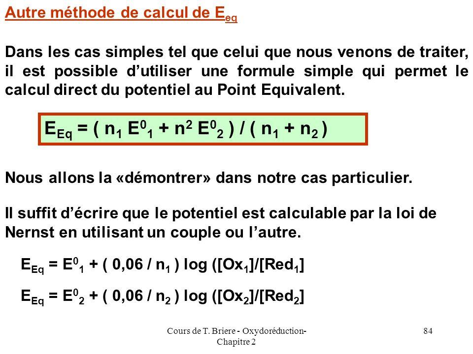 Cours de T. Briere - Oxydoréduction- Chapitre 2 83 Cette méthode de calcul de E au Point Equivalent aurait pu être utilisée avant ou après celui-ci. O