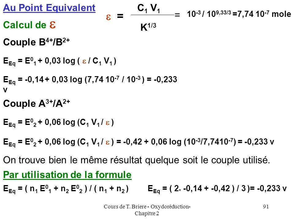 Cours de T. Briere - Oxydoréduction- Chapitre 2 90 Après le Point Equivalent E = E 0 2 + 0,06 log [ ( 2 C 1 V 1 ) / ( C 2 V 2 - 2 C 1 V 1 ) ] E = E 0