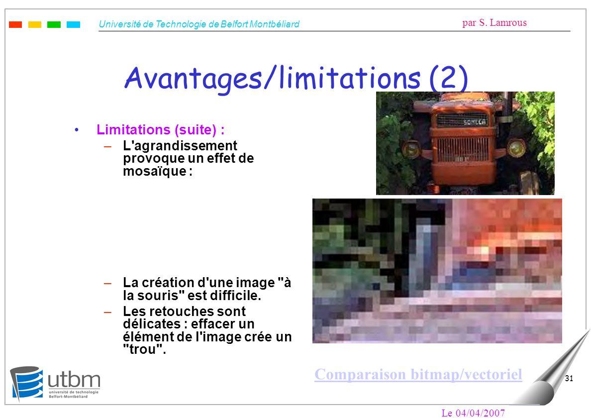Université de Technologie de Belfort Montbéliard par S. Lamrous Le 04/04/2007 31 Avantages/limitations (2) Limitations (suite) : –L'agrandissement pro