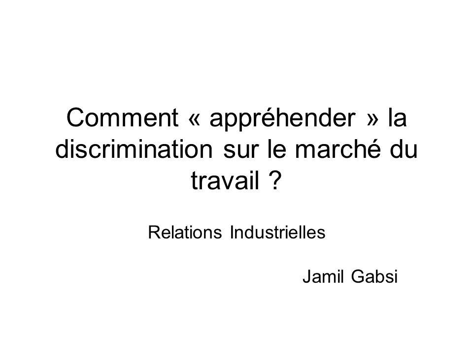 Comment « appréhender » la discrimination sur le marché du travail ? Relations Industrielles Jamil Gabsi