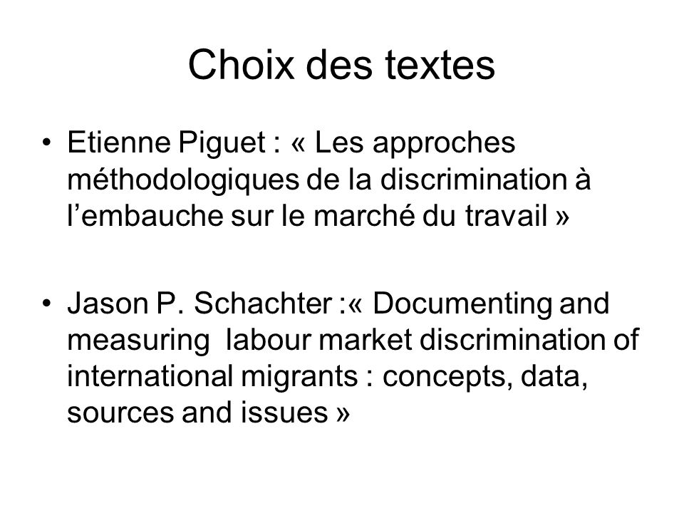 Choix des textes Etienne Piguet : « Les approches méthodologiques de la discrimination à lembauche sur le marché du travail » Jason P. Schachter :« Do