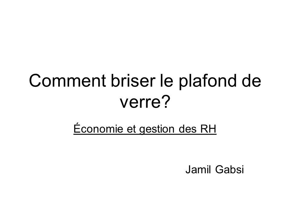 Comment briser le plafond de verre? Économie et gestion des RH Jamil Gabsi