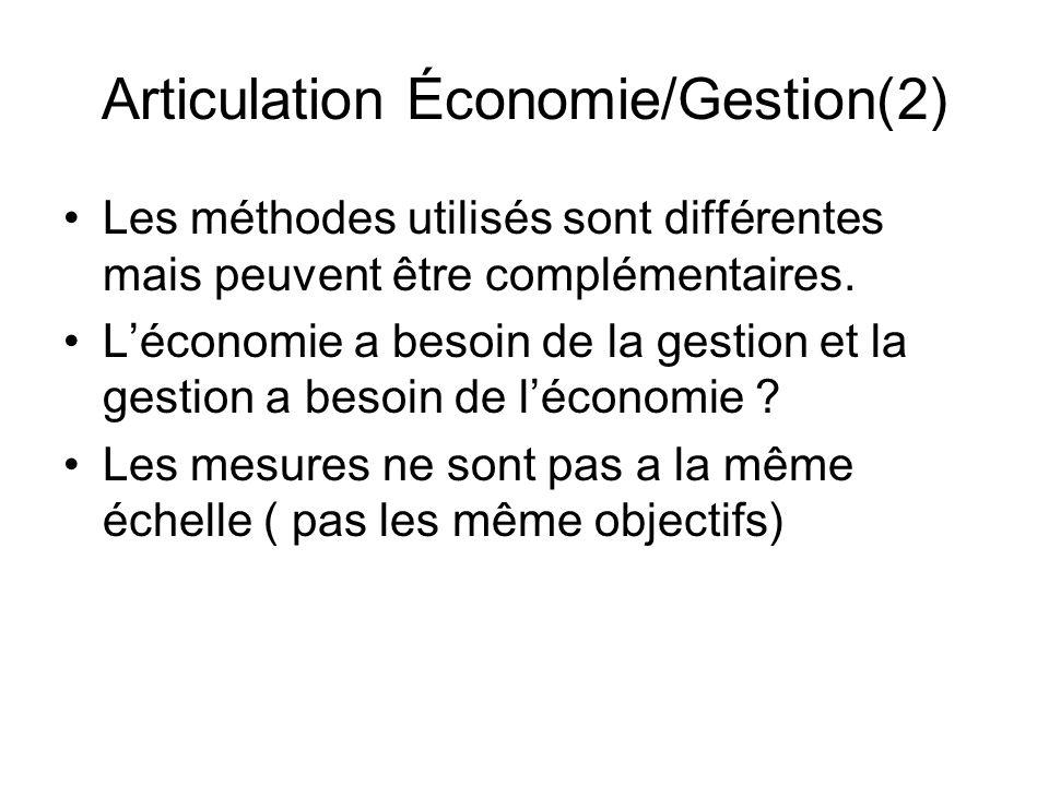 Articulation Économie/Gestion(2) Les méthodes utilisés sont différentes mais peuvent être complémentaires. Léconomie a besoin de la gestion et la gest