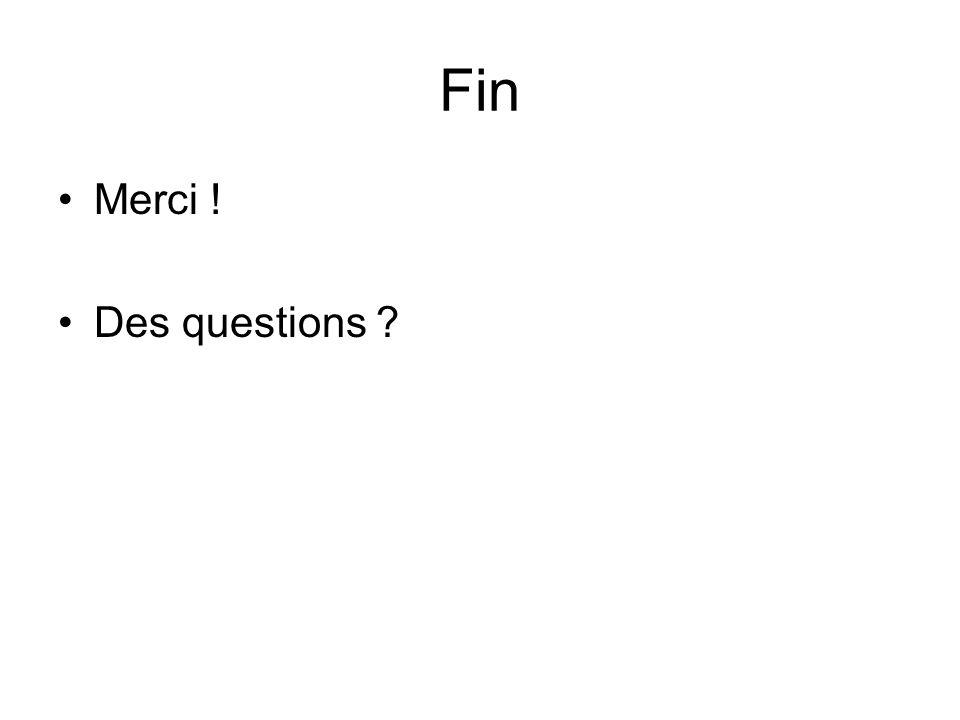 Fin Merci ! Des questions ?