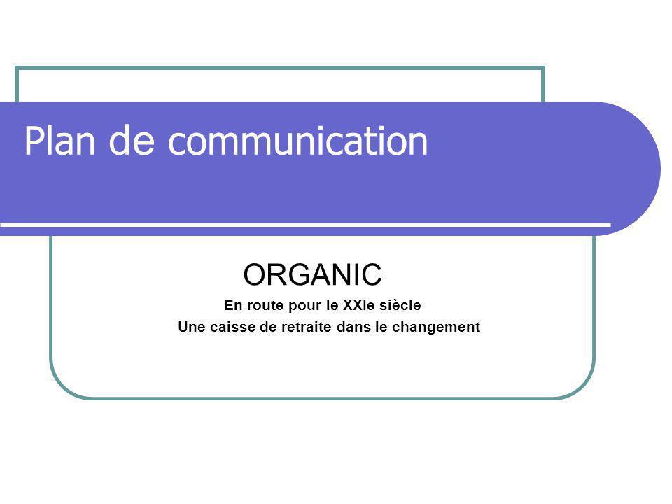 Plan de communication ORGANIC En route pour le XXIe siècle Une caisse de retraite dans le changement