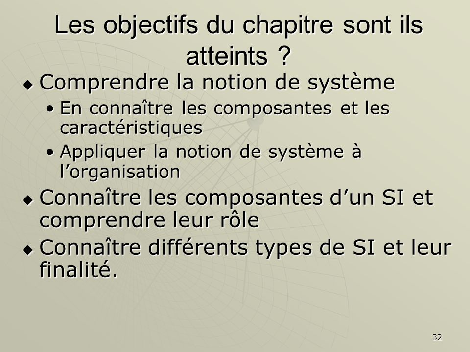 32 Les objectifs du chapitre sont ils atteints ? Comprendre la notion de système Comprendre la notion de système En connaître les composantes et les c