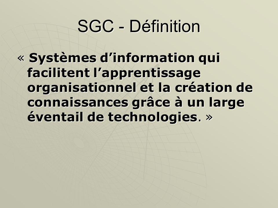 SGC - Définition « Systèmes dinformation qui facilitent lapprentissage organisationnel et la création de connaissances grâce à un large éventail de te