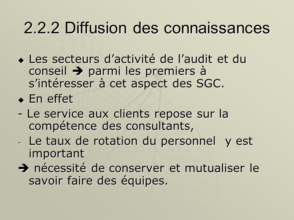 2.2.2 Diffusion des connaissances Les secteurs dactivité de laudit et du conseil parmi les premiers à sintéresser à cet aspect des SGC. Les secteurs d