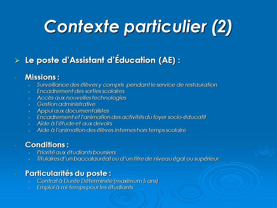 Contexte particulier (2) Le poste dAssistant dÉducation (AE) : Le poste dAssistant dÉducation (AE) : - Missions : Surveillance des élèves y compris pe