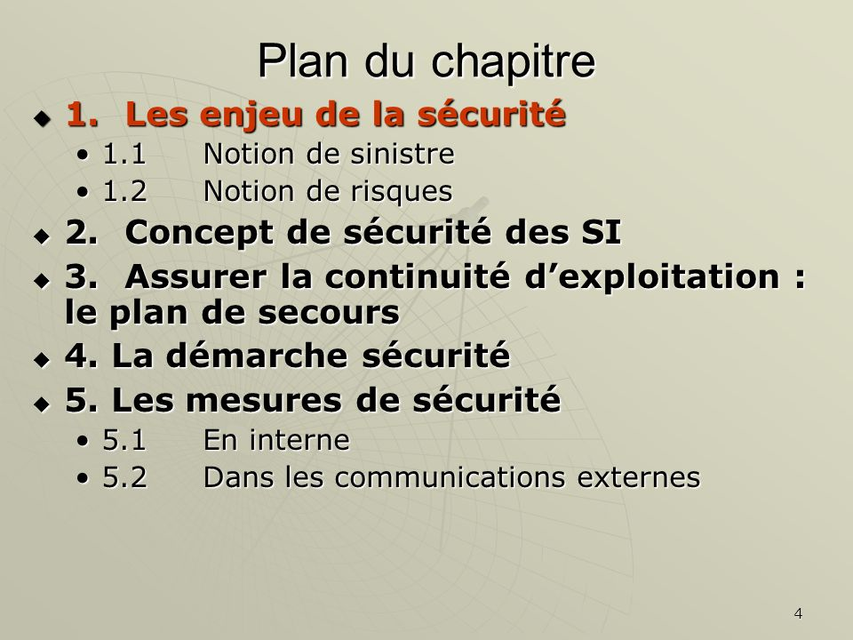 4 Plan du chapitre 1.Les enjeu de la sécurité 1.Les enjeu de la sécurité 1.1Notion de sinistre1.1Notion de sinistre 1.2 Notion de risques1.2 Notion de