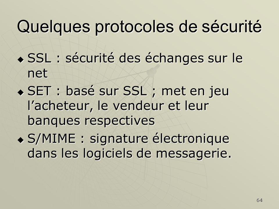 64 Quelques protocoles de sécurité SSL : sécurité des échanges sur le net SSL : sécurité des échanges sur le net SET : basé sur SSL ; met en jeu lache