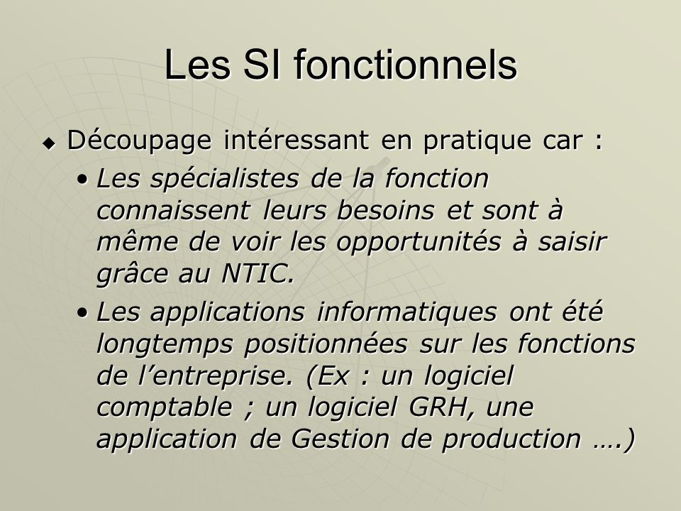 Les SI fonctionnels Découpage intéressant en pratique car : Découpage intéressant en pratique car : Les spécialistes de la fonction connaissent leurs