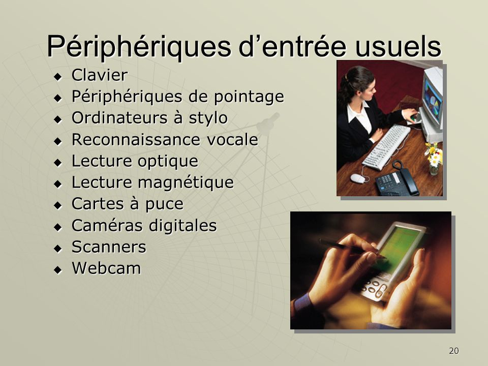 20 Périphériques dentrée usuels Clavier Clavier Périphériques de pointage Périphériques de pointage Ordinateurs à stylo Ordinateurs à stylo Reconnaiss