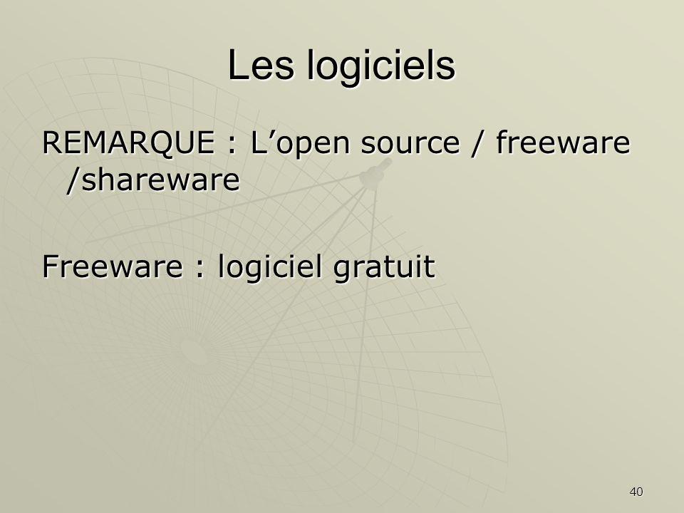40 Les logiciels REMARQUE : Lopen source / freeware /shareware Freeware : logiciel gratuit