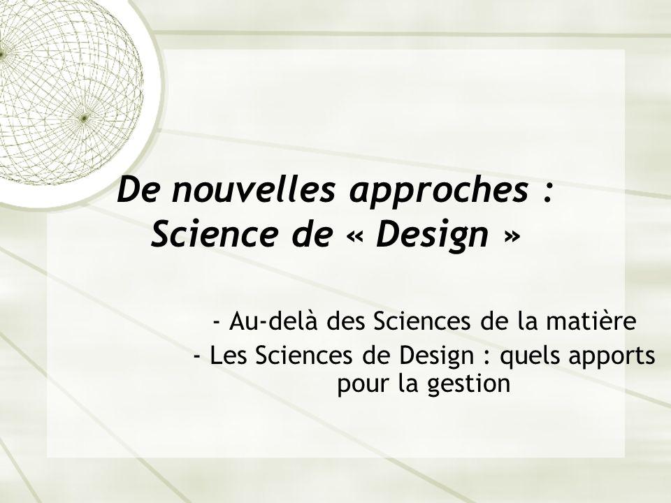 De nouvelles approches : Science de « Design » - Au-delà des Sciences de la matière - Les Sciences de Design : quels apports pour la gestion