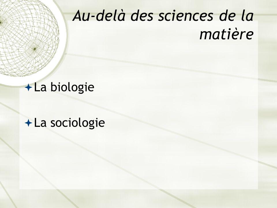 Au-delà des sciences de la matière La biologie La sociologie