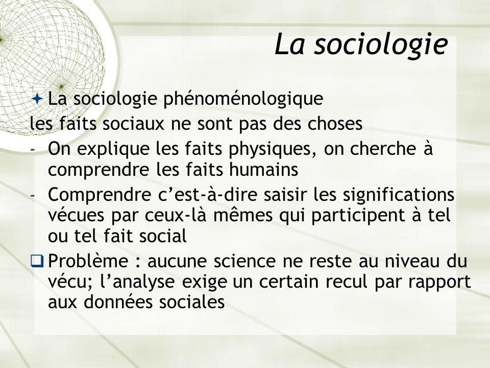 La sociologie La sociologie phénoménologique les faits sociaux ne sont pas des choses - On explique les faits physiques, on cherche à comprendre les f