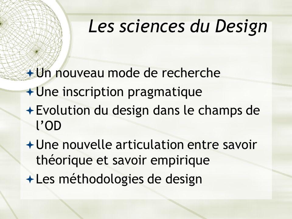 Les sciences du Design Un nouveau mode de recherche Une inscription pragmatique Evolution du design dans le champs de lOD Une nouvelle articulation en