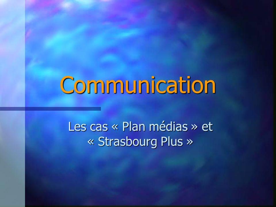 Communication Les cas « Plan médias » et « Strasbourg Plus »