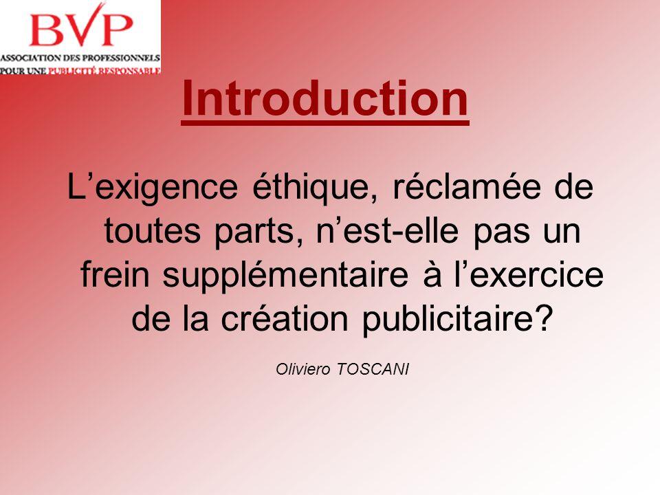 Introduction Lexigence éthique, réclamée de toutes parts, nest-elle pas un frein supplémentaire à lexercice de la création publicitaire? Oliviero TOSC