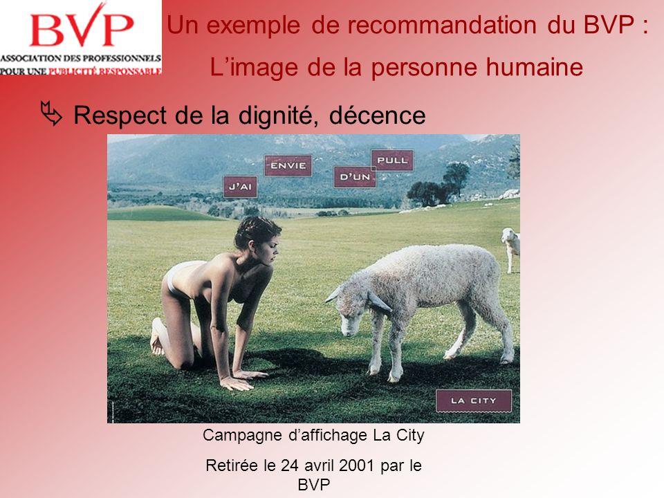 Un exemple de recommandation du BVP : Limage de la personne humaine Respect de la dignité, décence Campagne daffichage La City Retirée le 24 avril 200