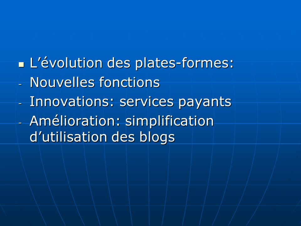Lévolution des plates-formes: Lévolution des plates-formes: - Nouvelles fonctions - Innovations: services payants - Amélioration: simplification dutilisation des blogs