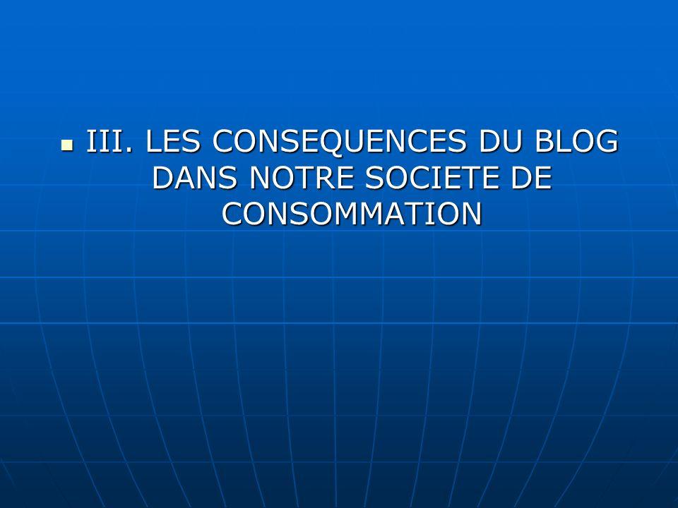 III.LES CONSEQUENCES DU BLOG DANS NOTRE SOCIETE DE CONSOMMATION III.