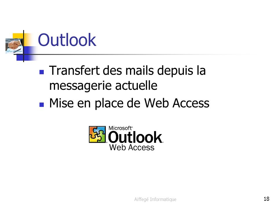 Aiffegé Informatique 18 Outlook Transfert des mails depuis la messagerie actuelle Mise en place de Web Access