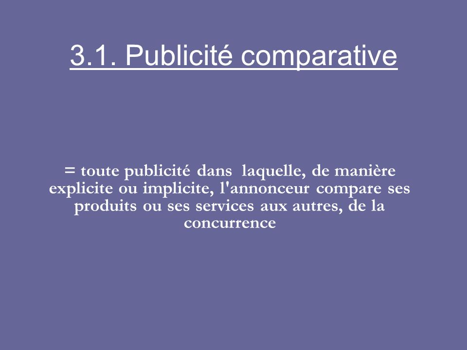 3.1. Publicité comparative = toute publicité dans laquelle, de manière explicite ou implicite, l'annonceur compare ses produits ou ses services aux au