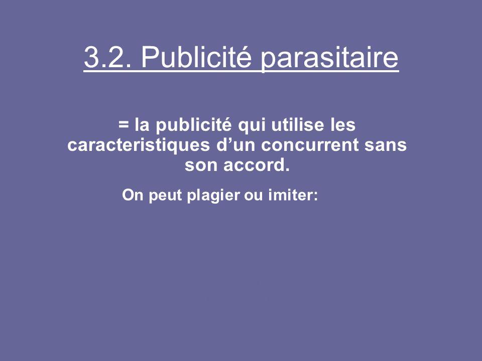 3.2. Publicité parasitaire = la publicité qui utilise les caracteristiques dun concurrent sans son accord. On peut plagier ou imiter: le slogan le log