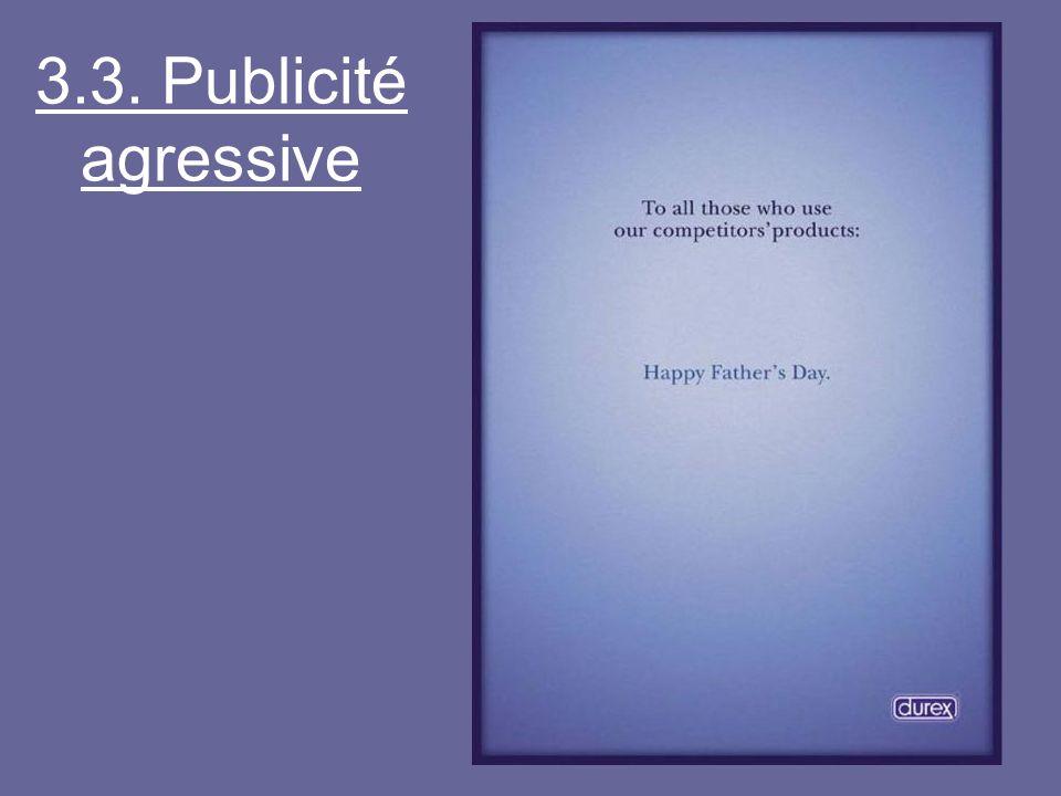 3.3. Publicité agressive