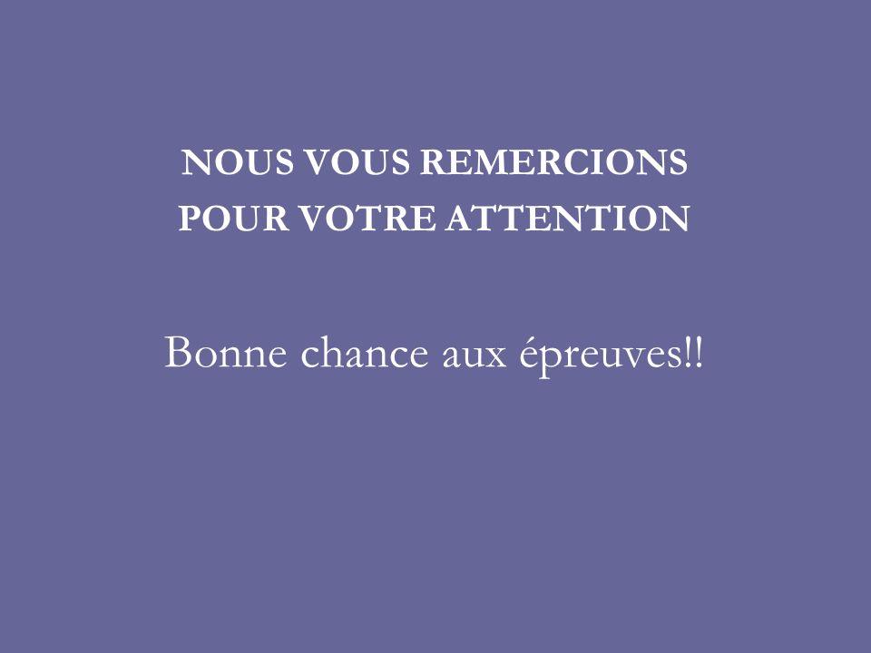 NOUS VOUS REMERCIONS POUR VOTRE ATTENTION Bonne chance aux épreuves!!